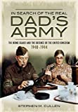Stephen M. Cullen In Search of the Real Dad's Army: The Home Guard and the Defence of the United Kingdom 1940-1944