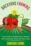 Backyard Farming: Your Guide to Building the Ultimate Self Sustainable Backyard Mini Farm (Backyard Farming Essentials - Mini Farming - Urban Gardening - Self Sustainability - Backyard Homestead)
