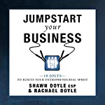 Jumpstart Your Business: 10 Jolts to Ignite Your Entrepreneurial Spirit | Shawn Doyle CSP,Rachael Doyle