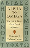 Alpha to Omega: The Life and Times of the Greek Alphabet (087923377X) by Alexander Humez