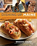 Dishing Up Maine: 165 Recipes That Capture Authentic Down East Flavors (1580178413) by Dojny, Brooke