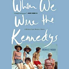 When We Were the Kennedys: A Memoir from Mexico, Maine Audiobook by Monica Wood Narrated by Monica Wood