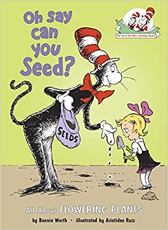 Oh Say Can You Seed?: All About Flowering Plants (Cat in the Hat's Learning Library) written by Bonnie Worth