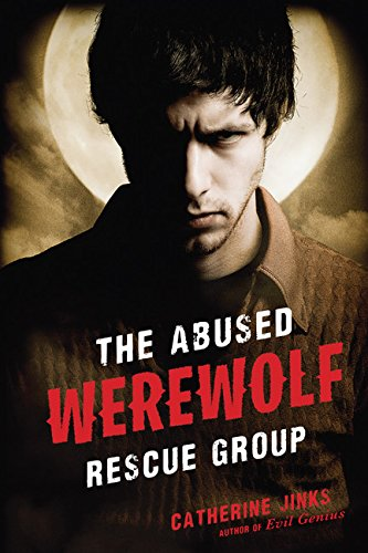 The Abused Werewolf Rescue Group, by Catherine Jinks