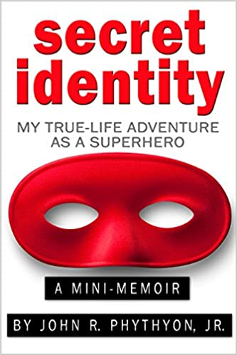 """Secret Identity: My True-Life Adventure as a Superhero"""