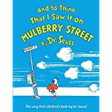 And to Think That I Saw It on Mulberry Street ~ Dr. Seuss