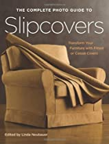Free The Complete Photo Guide to Slipcovers: Transform Your Furniture with Fitted or Casual Covers Ebooks & PDF Download