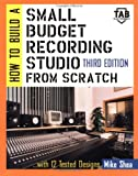 How to Build A Small Budget Recording Studio From Scratch : With 12 Tested Designs (TAB Mastering Electronics Series)