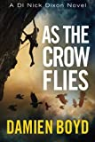 Damien Boyd As the Crow Flies (The DI Nick Dixon Crime Series)