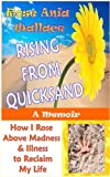 Rising from Quicksand: How I Rose Above Madness & Illness to Reclaim My Life (A Memoir)