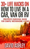 Preppers Survival.  30+ Life Hacks on How to Live in a Car, Van or RV: (Simple Motorhome Living For Beginners, motorhome life,  live in a car, live in a van, how to live in a van)