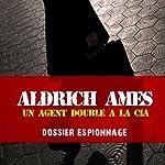 Aldrich Ames, un agent double à la CIA (Dossier espionnage) | Frédéric Garnier