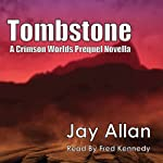 Tombstone: A Crimson Worlds Prequel Novel (       UNABRIDGED) by Jay Allan Narrated by Fred Kennedy