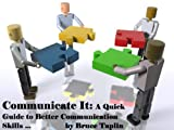 Communicate It: A Quick Guide to Better Communication Skills