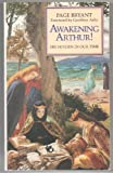 Awakening Arthur: His Return in Our Time (1855380714) by Bryant, Page