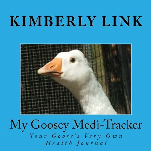 My Goosey Medi-Tracker: Your Goose's Very Own Health Journal PDF