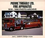 img - for By Joel Gebet Pierre Thibault Canada Ltd. Fire Apparatus 1918-1990 Photo Archive [Paperback] book / textbook / text book