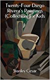 Twenty-Four Diego Riveras Paintings (Collection) for Kids