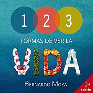 123 Formas de ver la vida [123 Ways of Seeing Life] | [Bernardo Moya]