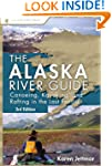 Alaska River Guide: Canoeing, Kayakin...