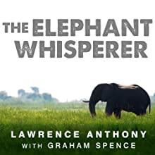 The Elephant Whisperer: My Life with the Herd in the African Wild Audiobook by Lawrence Anthony, Graham Spence Narrated by Simon Vance