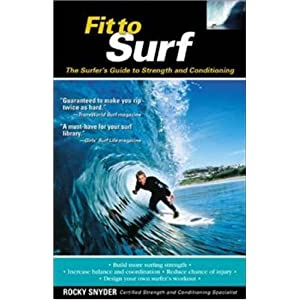 Fit to Surf : The Surfer's Guide to Strength and Conditioning