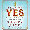 Year of Yes: How to Dance It Out, Stand In the Sun and Be Your Own Person | Livre audio Auteur(s) : Shonda Rhimes Narrateur(s) : Shonda Rhimes