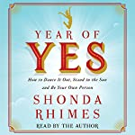 Year of Yes: How to Dance It Out, Stand In the Sun and Be Your Own Person (       UNABRIDGED) by Shonda Rhimes Narrated by Shonda Rhimes