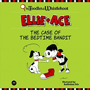 Ellie + Ace: The Case of the Bedtime Bandit | [Tangerine Toodles, Wednesday Whistlehoot]
