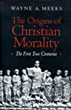 The Origins of Christian Morality: The First Two Centuries