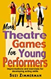 More Theatre Games for Young Performers: Improvisations and Exercises for Developing Acting Skills