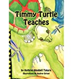 img - for { [ TIMMY TURTLE TEACHES [ TIMMY TURTLE TEACHES ] BY TAKARA, KATHRYN WADDELL ( AUTHOR )MAR-30-2012 PAPERBACK ] } Takara, Kathryn Waddell ( AUTHOR ) Mar-30-2012 Paperback book / textbook / text book