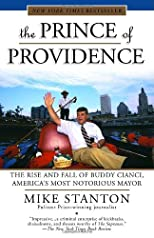 The Prince of Providence: The True Story of Buddy Cianci, America&#39;s Most Notorious Mayor, Some Wiseguys, and the Feds