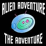 Alien Adventure: The Adventure (Dramatized) | Jon Freda