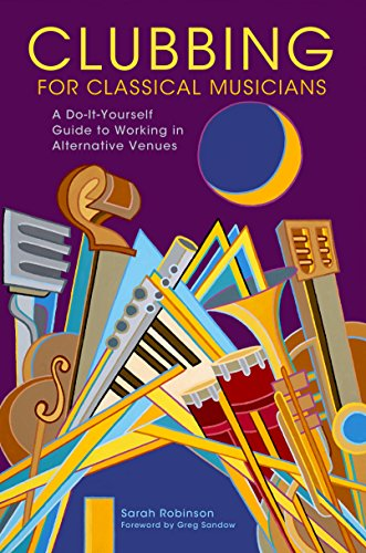 Sarah Robinson - Clubbing for Classical Musicians: A Do-It-Yourself Guide to Working in Alternative Venues (English Edition)