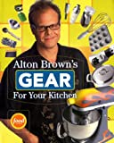 Alton Brown's Gear for Your Kitchen (1584796960) by Brown, Alton