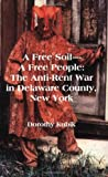 A Free Soil - A Free People: The Anti-Rent War in Delaware County, New York