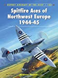 Spitfire Aces of Northwest Europe 1944-45 (Aircraft of the Aces 122)
