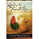 Legend Of The Emerald Rose: A Novelby Linda Wichman