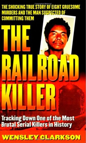 The Railroad Killer: Tracking Down One of the Most Brutal Serial Killers in History (St. Martin's True Crime Library)
