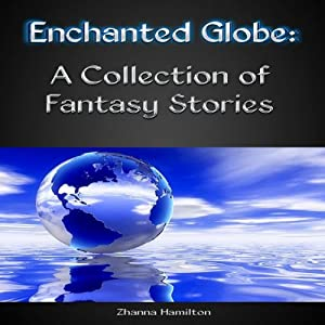 Enchanted Globe: A Collection of Fantasy Stories | [Zhanna Hamilton]