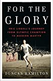 For the Glory: Eric Liddell s Journey from Olympic Champion to Modern Martyr