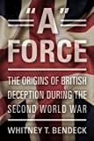 "Image of ""A"" Force: The Origins of British Deception During the Second World War"