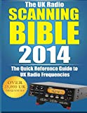 The UK Radio Scanning Bible 2014: The Quick Reference Guide to UK Radio Frequencies (Scanning Directory)