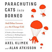 Parachuting Cats into Borneo: And Other Lessons from the Change Café Audiobook by Axel Klimek, Alan AtKisson Narrated by Joel Richards