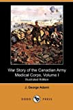 img - for War Story of the Canadian Army Medical Corps, Volume I (Illustrated Edition) (Dodo Press) book / textbook / text book