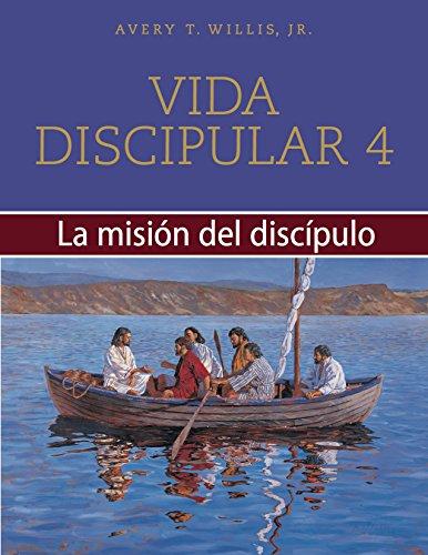 Vida discipular 4: La mision del discipulo: MasterLife 4: The Disciple's Mission  [Willis Jr., Avery T.] (Tapa Blanda)