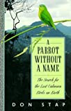 A Parrot without a Name: The Search for the Last Unknown Birds on Earth by Stap, Don (1991) Paperback