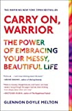 By Glennon Doyle Melton Carry On, Warrior: The Power of Embracing Your Messy, Beautiful Life (Reprint)