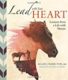 img - for Lead with Your Heart . . . Lessons from a Life with Horses book / textbook / text book